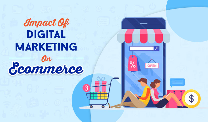 Impact Of Digital Marketing Channels On E-commerce