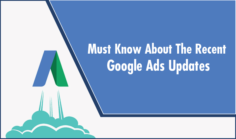 Must Know About Some Recent Google Ads Updates In 2019