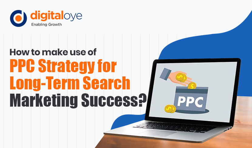 How to make use of PPC strategy for long-term search marketing success?