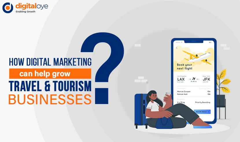 How Digital Marketing can Help Grow Travel & Tourism Businesses?