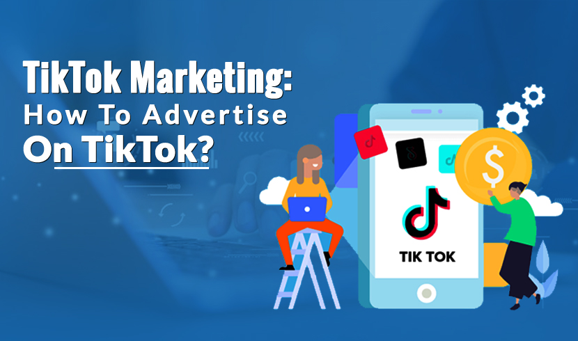 TikTok Marketing: How To Advertise on TikTok?