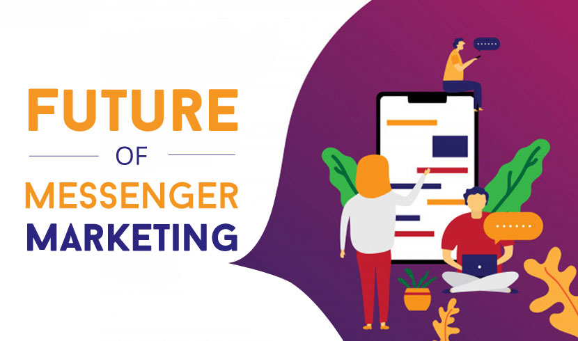 Future of Messenger Marketing & How it Will Benefit the Businesses on a Large Scale in Coming Years