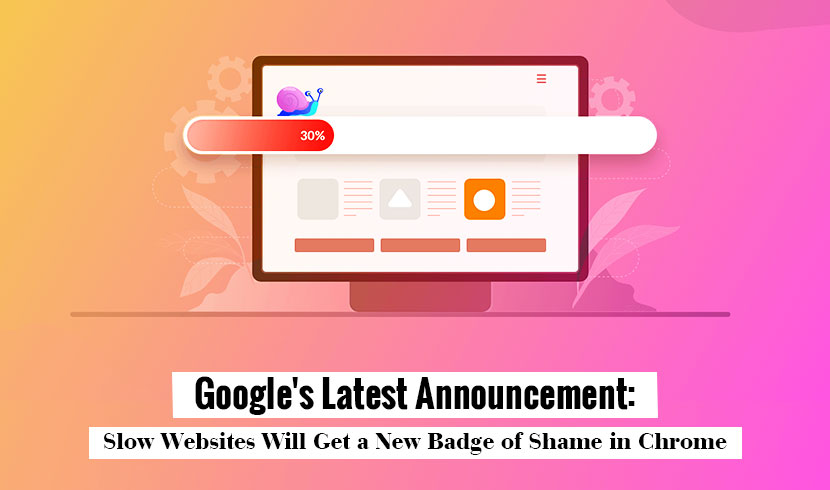 Google's Latest Announcement: Slow Websites Will Get a New Badge of Shame in Chrome