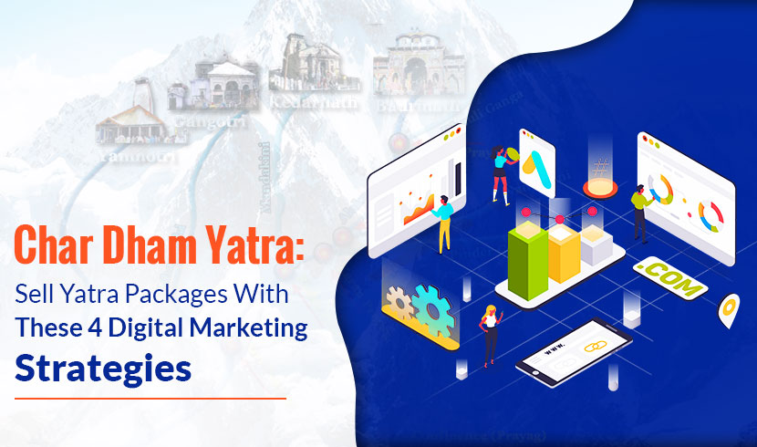 Chardham Yatra: Sell Yatra Packages With These 4 Digital Marketing Strategies