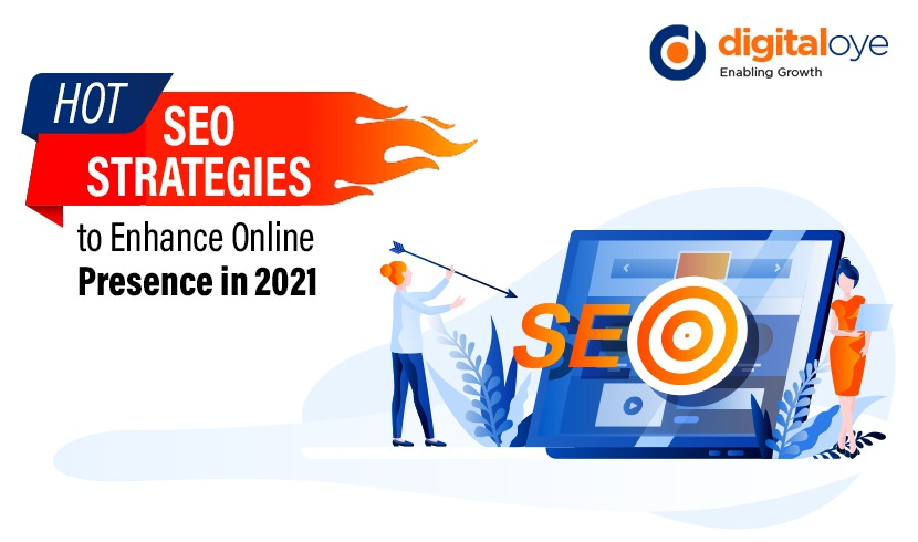 Hot SEO Strategies to Enhance Online Presence in 2021