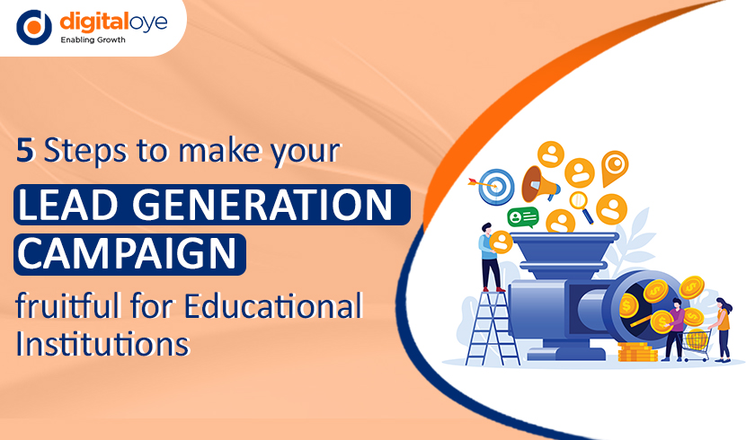 5 Steps To Make Your Lead Generation Campaign Fruitful For Educational Institutions