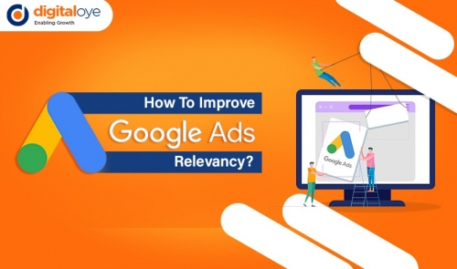 How To Improve Google Ads Relevance? - By Digitaloye