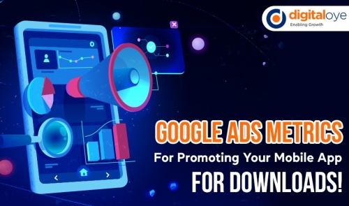 Google Ads Metrics For Promoting Your Mobile App For Downloads!
