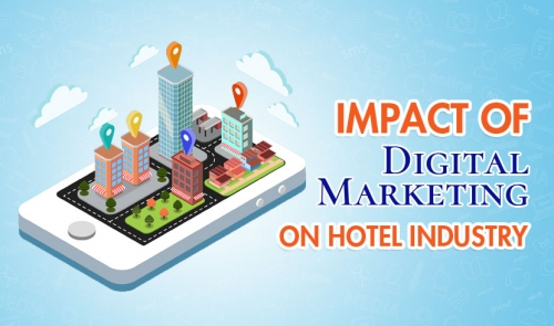 How Digital Marketing Is Impacting Hotel Industry